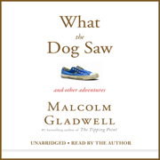 Download What the Dog Saw: And Other Adventures (Unabridged) Audio Book