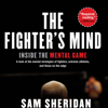 Sam Sheridan - The Fighter's Mind: Inside the Mental Game (Unabridged) artwork