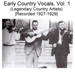 Early Country Vocals, Vol. 1 (Legendary Country Artists) [Recorded 1927-1929]