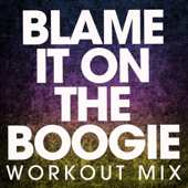 Blame It On the Boogie (Workout Mix)