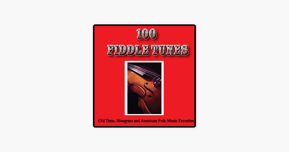 ‎100 Fiddle Tunes, Old Time, Bluegrass and American Folk Music Favorites by  Various Artists