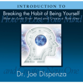 Introduction To Breaking The Habit Of Being Yourself-Dr. Joe Dispenza