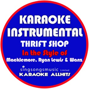 Karaoke All Hits - Thrift Shop (In the Style of Macklemore & Ryan Lewis & Wanz) [Karaoke Instrumental Version]