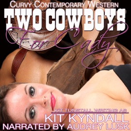 Two Cowboys for Cady: Curvy Contemporary Western Romance: SpicyShorts (Unabridged) - Kit Kyndall & Kit Tunstall mp3 listen download