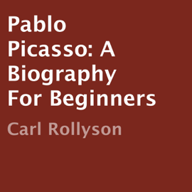 Pablo Picasso: A Biography for Beginners (Unabridged) audiobook