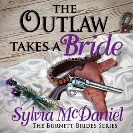 The Outlaw Takes a Bride: A Western Historical Romance: The Burnett Brides Book 2 (Unabridged) - Sylvia McDaniel mp3 listen download