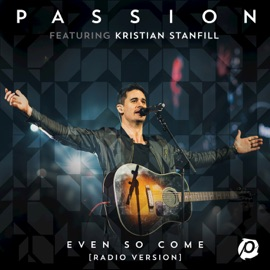 Even So Come Feat Kristian Stanfill