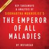 Instaread - The Emperor of All Maladies by Siddhartha Mukherjee - Key Takeaways & Analysis: A Biography of Cancer (Unabridged)  artwork