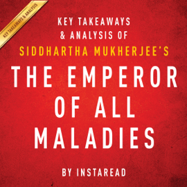 The Emperor of All Maladies by Siddhartha Mukherjee - Key Takeaways & Analysis: A Biography of Cancer (Unabridged) audiobook