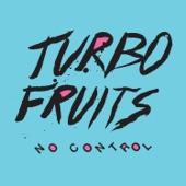 Turbo Fruits - Don't Let Me Break Your Heart Again