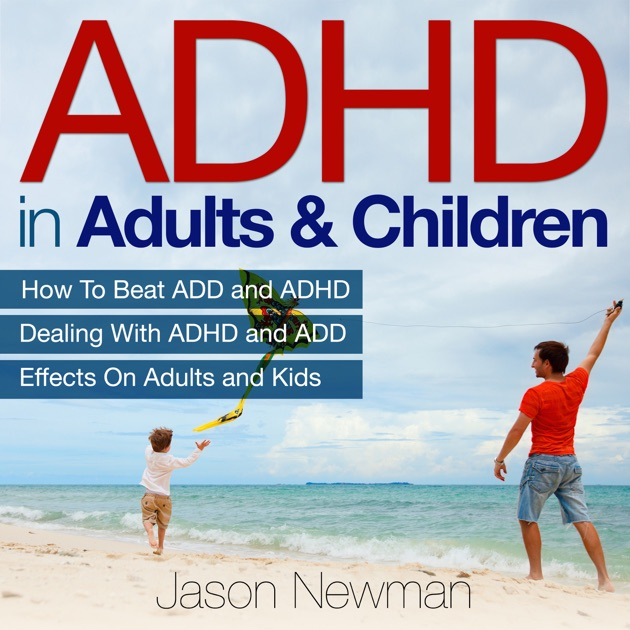 Adhd In S Children How To Beat Add Dealing With And Effects On Kids Unabridged By Jason Newman Itunes