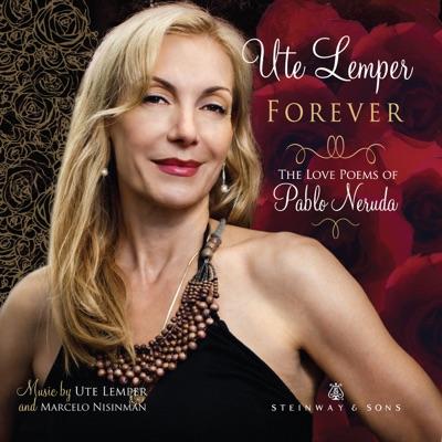 Forever: The Love Poems of Pablo Neruda - Ute Lemper