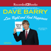 Dave Barry - Live Right and Find Happiness (Although Beer is Much Faster): Life Lessons from Dave Barry (Unabridged)  artwork