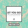 Let You Go (A-Trak Remix) [feat. Great Good Fine Ok] - Single, The Chainsmokers