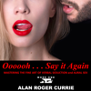 Alan Roger Currie - Oooooh . . . Say it Again: Mastering the Fine Art of Verbal Seduction and Aural Sex (Unabridged) artwork
