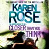 Closer Than You Think: The Cincinnati Series, Book 1 (Unabridged) - Karen Rose