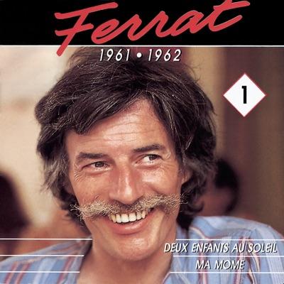 Ferrat, Vol. 1 (1961-1962): Deux enfants au soleil / Ma môme - Jean Ferrat