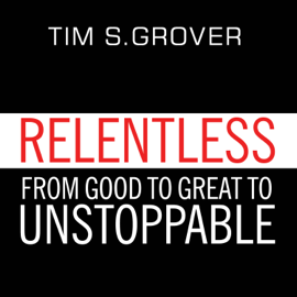 Relentless: From Good to Great to Unstoppable (Unabridged) audiobook