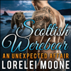 Lorelei Moone - Scottish Werebear, Book 1: An Unexpected Affair: A BBW Bear Shifter Paranormal Romance (Unabridged)  artwork