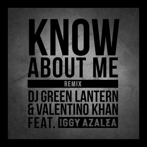 DJ Green Lantern & Valentino Khan - Know About Me (feat. Iggy Azalea) [Remix] - Single