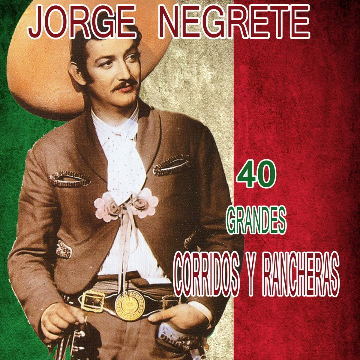 40 Grandes Corridos Y Rancheras By Jorge Negrete On Apple Music