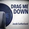 Drag Me Down - Single, Jacob Sutherland