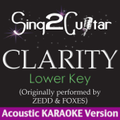 Clarity (Lower Key) [Originally Performed By Zedd & Foxes] [Acoustic Karaoke Version]