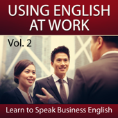 Using English at Work (Learn to Speak Business English), Vol. 2