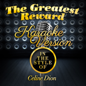 The Greatest Reward (In the Style of Celine Dion) [Karaoke Version]