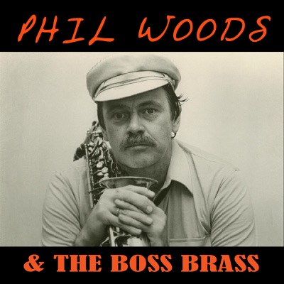 Phil Woods & the Boss Brass - EP - Phil Woods