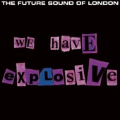 The Future Sound of London - We Have Explosive (7'' Edit)