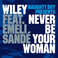 Never Be Your Woman (Naughty Boy Presents) [feat. Emeli Sandé] – EP Mp3 Download
