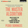 Pedro Domingos - The Master Algorithm: How the Quest for the Ultimate Learning Machine Will Remake Our World (Unabridged)  artwork