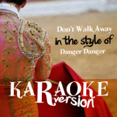 Don't Walk Away (In the Style of Danger Danger) [Karaoke Version]