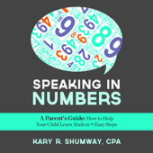 Speaking in Numbers: A Parent's Guide: How to Help Your Child Learn Math in 9 Easy Steps (Unabridged)