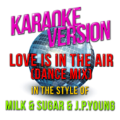 Love Is in the Air (Dance Mix) [In the Style of Milk & Sugar & J.P.Young] [Karaoke Version]