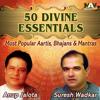 50 Divine Essentials Most Popular Aartis, Bhajans & Mantras by Anup Jalota & Suresh Wadkar songs