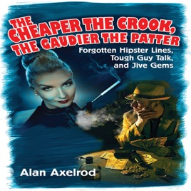 The Cheaper the Crook, the Gaudier the Patter: Forgotten Hipster Lines,  Tough Guy Talk, and Jive Gems (Unabridged)