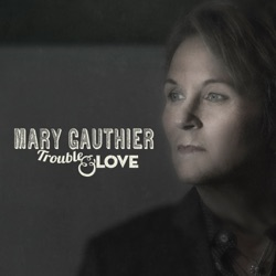 View album Mary Gauthier - Trouble and Love