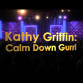 Kathy Griffin - Calm Down Gurrl