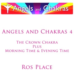 Angels and Chakras 4: The Crown Chakra, Morning Time & Evening Time