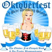 Oktoberfest - 75 German Beer Drinking Songs - The Oktoberfest Oompah Band & Die Tiroler Blasmusikanten - The Oktoberfest Oompah Band & Die Tiroler Blasmusikanten