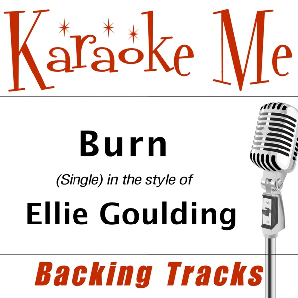 Burn (in the style of) Ellie Goulding - Single [Backing Tracks] - Single