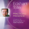 Eckhart Tolle - Practicing Presence: A Guide for the Spiritual Teacher and Health Practitioner artwork