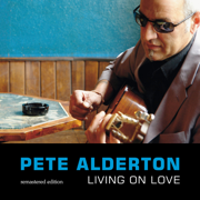 Living On Love (Remastered Edition) - Pete Alderton - Pete Alderton
