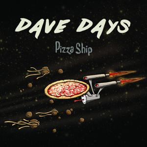 Dave Days - Pizza Ship - EP