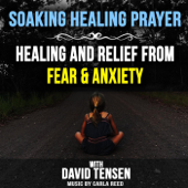 Soaking Healing Prayer for Release from Fear and Anxiety