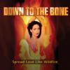 Spread Love Like Wildfire - Down to the Bone