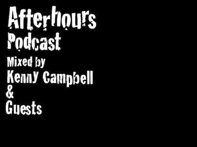 Afterhours Podcast - Mixed by Kenny Campbell & Guests