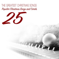 The Greatest Christmas Songs for Solo Piano (25 Popular Christmas Songs and Carols)